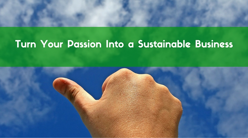 How to turn your Passion into a Sustainable Business